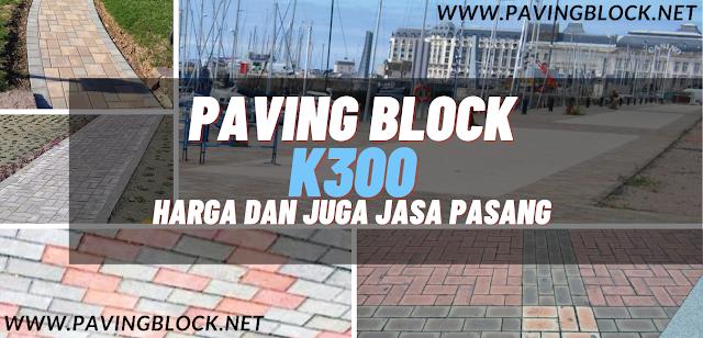 Paving Block K300 | Mutu dan Harga Baru 2021