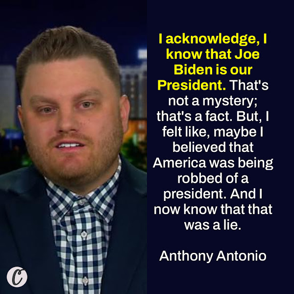 I acknowledge, I know that Joe Biden is our President. That's not a mystery; that's a fact. But, I felt like, maybe I believed that America was being robbed of a president. And I now know that that was a lie. — Anthony Antonio, US Capitol riot defendant