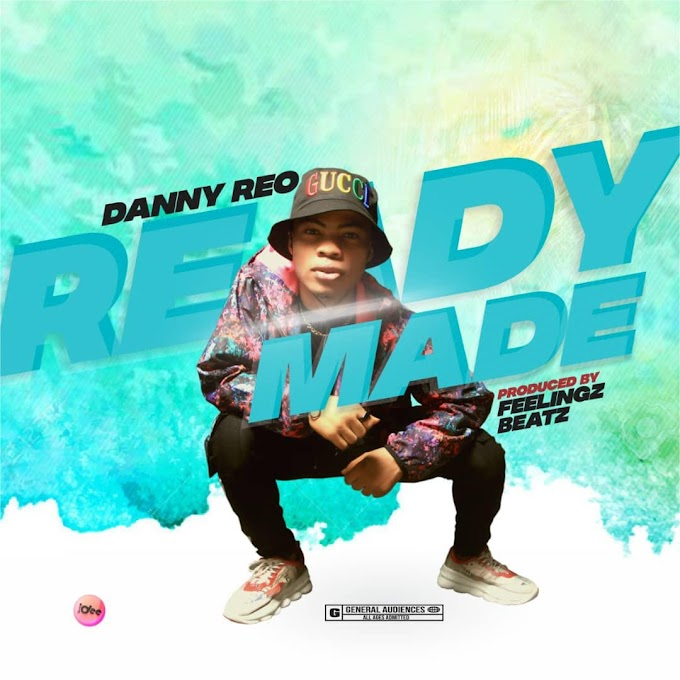 HOT AUDIO🔥: DANNY REO__ READY MADE (Produced By Feelings Beatz)
