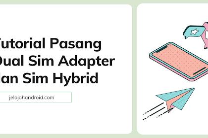 Tutorial Pasang Dual Sim Adapter dan Sim Hybrid Android iOS