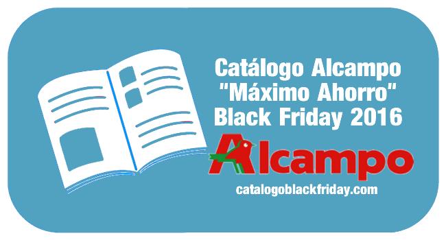 """Catálogo Alcampo """"Máximo Ahorro"""" Black Friday 2016"""