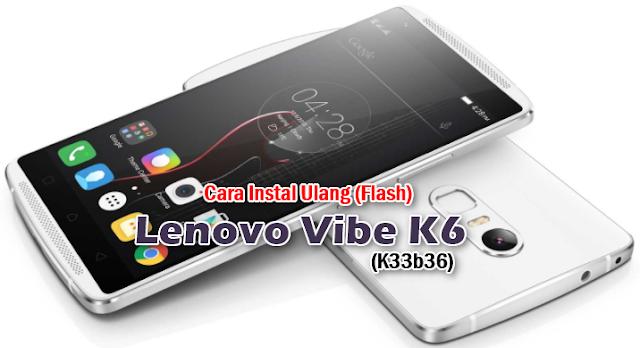 Cara Mudah Flash/instal Ulang Lenovo Vibe K6 K33b36 100% Berhasil