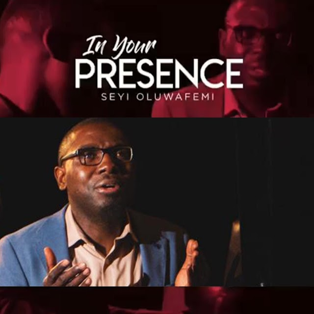 Download Music ||  In Your Presence - Seyi Oluwafemi