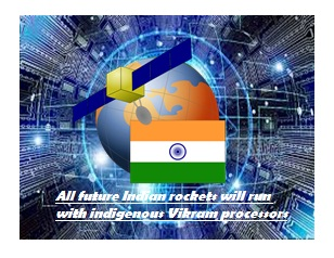 All future Indian rockets will run with indigenous Vikram processors