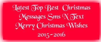 LATEST TOP BEST 25+ CHRISTMAS MESSAGES SMS N TEXT | MERRY CHRISTMAS WISHES 2015-2016