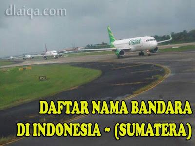 Daftar Nama Bandara Di Indonesia (Pulau Sumatera)