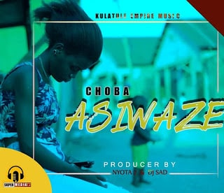 Audio| Choba - Asiwaze  | Download Mp3