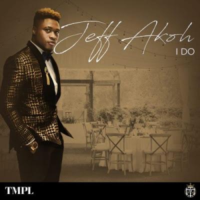 Music: Jeff Akoh - I Do (Mp3 Download)