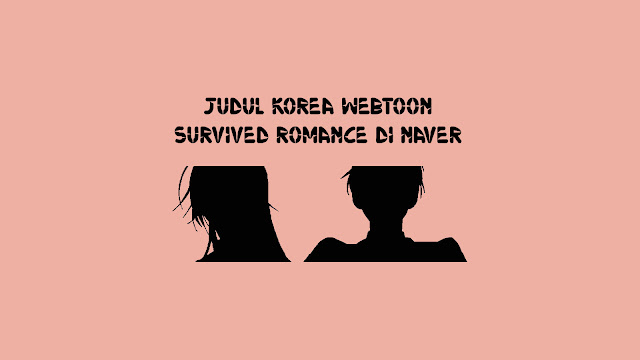 Judul Korea Webtoon Survived Romance di Naver