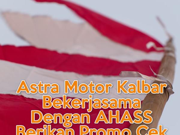 Astra Motor Kalbar Bekerjasama Dengan AHASS Berikan Promo Cek Aja Dulu