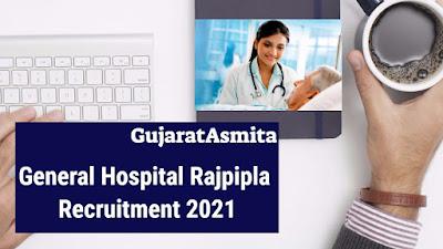 General Hospital Rajpipla Recruitment 2021