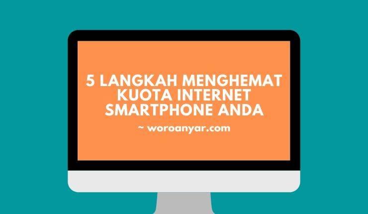 5 Langkah Menghemat Kuota Internet Smartphone Anda