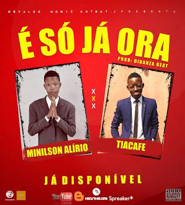 Minilson Alírio Feat Tiacafe - É Só Já Ora (Afro Pop) [Download]