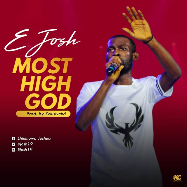 NEW MUSIC: MOST HIGH GOD BY E JOSH