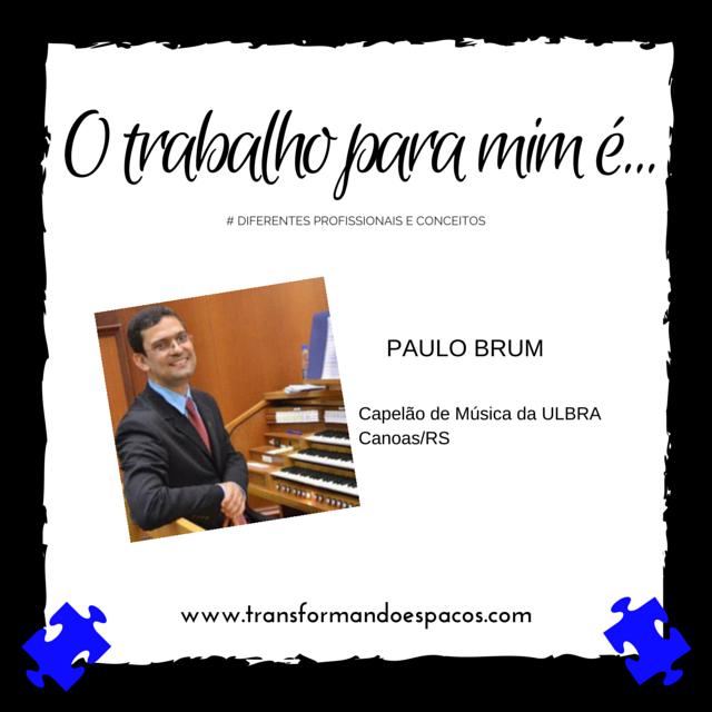 O trabalho para mim é... por Paulo Brum