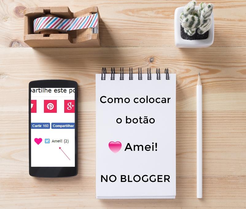 Como colocar o botão Amei! no Blogger