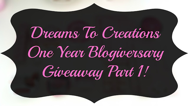 Dreams To Creations 1 Year Blogiversary Giveaway Part 1!