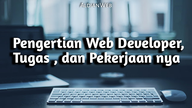 Pengertian Web Developer : Jenis, Tugas dan Pekerjaan nya