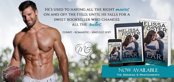 He's used to having all the right moves on and off the field, until he falls for a sweet bookseller who changes all the rules. Funny – Romantic – Sinfully Sexy. Sweet, Sexy Heart by Melissa Foster. Now Available. The Bradens & Montgomerys.