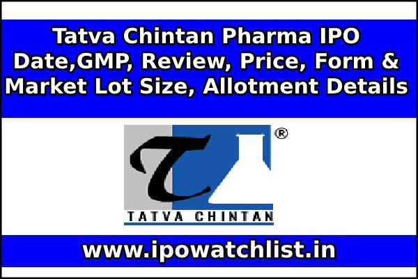 Tatva Chintan Pharma IPO Date,GMP, Review, Price, Form & Market Lot Size, Allotment Details