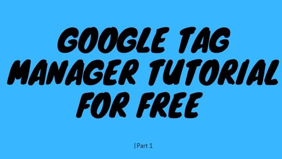 Google Tag Manager Tutorial For Free | Part 1