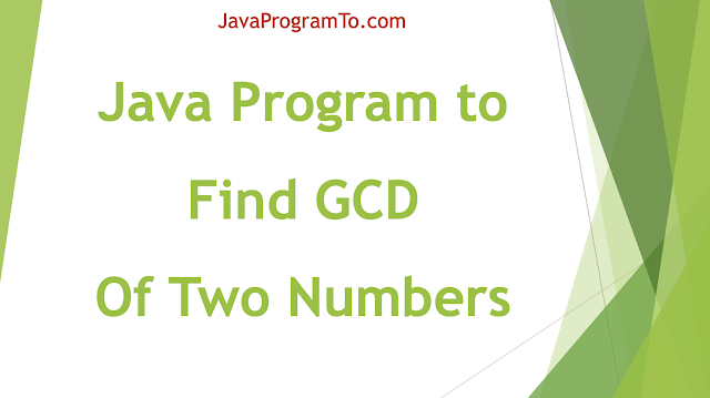 Java Program to Find GCD of Two Numbers