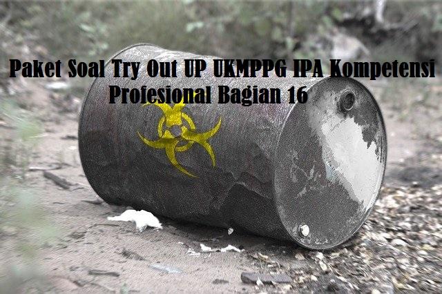 Paket Soal Try Out UP UKMPPG IPA Kompetensi Profesional Bag. 16