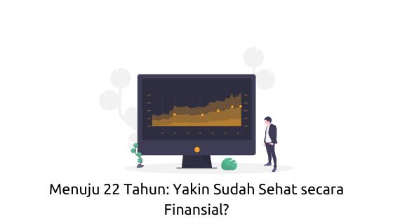Menuju 22 Tahun: Yakin Sudah Sehat secara Finansial?