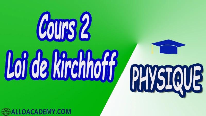 Cours 2 Loi de Kirchhoff pdf Loi des nœuds Loi des branches Approximation Loi des mailles Exemple de mise en œuvre des lois de Kirchhoff Tension Courant