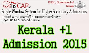 Kerala Plus One (+1) Admission 2015-16   www.hscap.kerala.gov.in