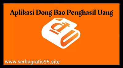 Apk Dong Bao Penghasil Uang