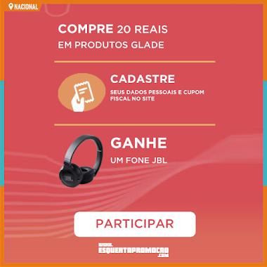 Brindes Grátis Exclusivo - Compre 20 reais de produtos Glade e Ganhe um Fone JBL