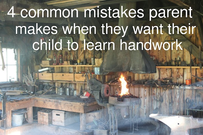 4 common mistakes parent makes when they want their child to learn handwork