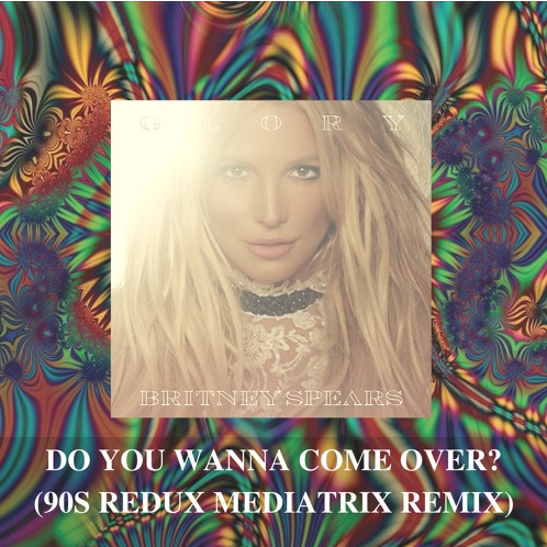 Britney Spears - Do You Wanna Come Over? (90s Redux Mediatrix Remix)