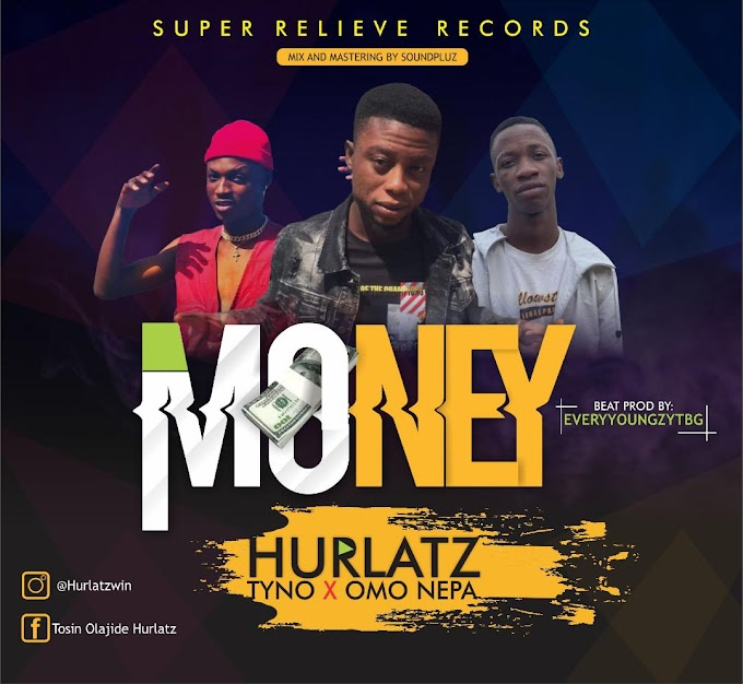 MUSIC: Hurlatz x Tyno x Omo nepa - Money