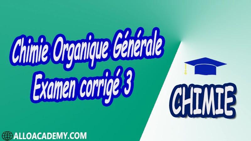 Chimie Organique Générale - Examen corrigé 3 pdf