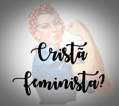 Cristã Feminista?