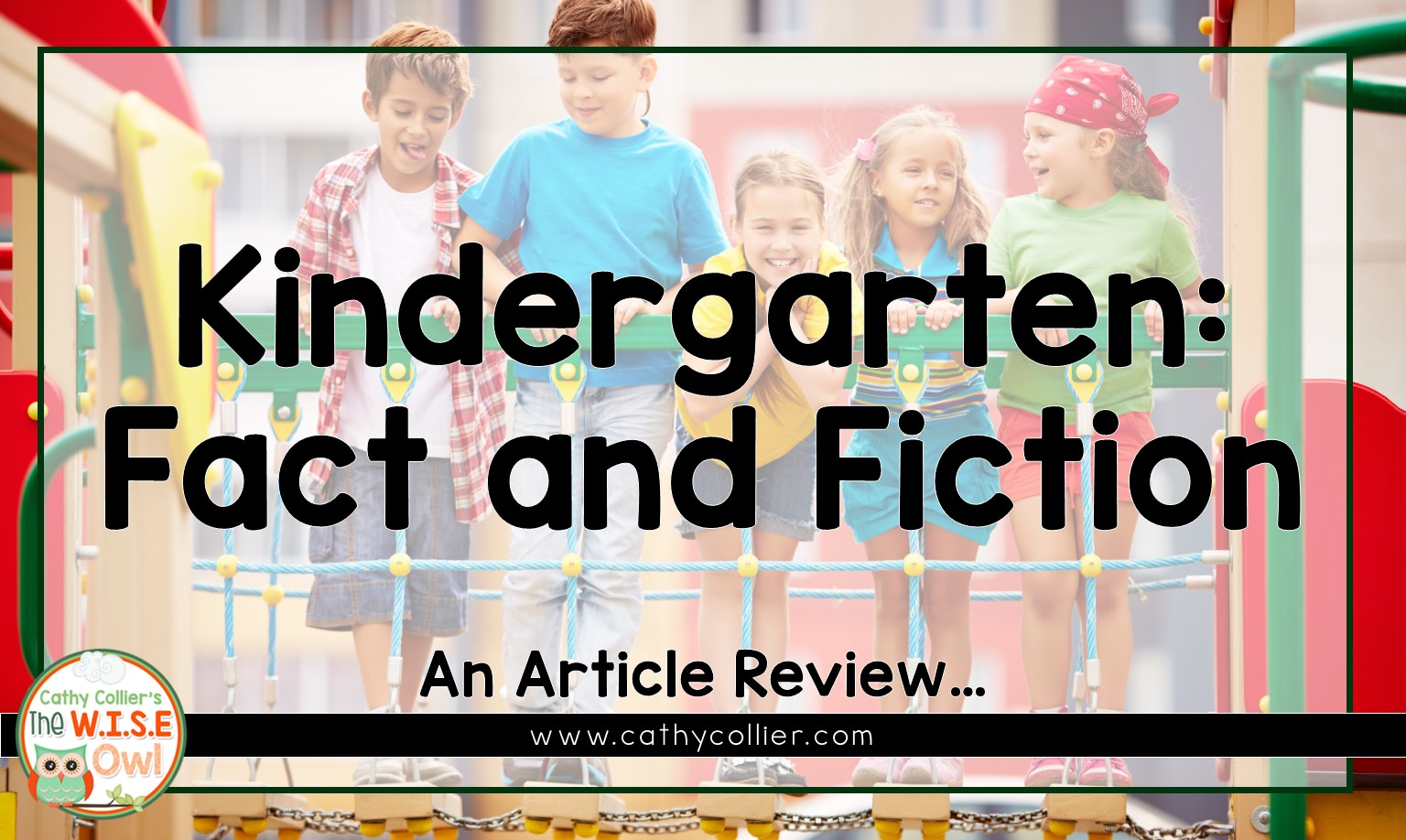 Kindergarten Fact And Fiction An Article Review