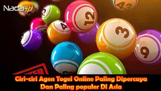 Ciri-ciri Agen Togel Online Paling Dipercaya Dan Paling populer Di Asia