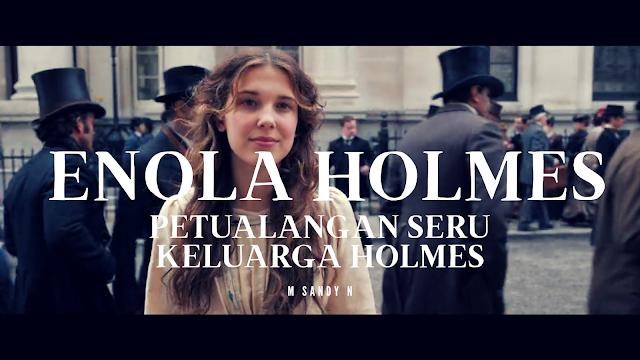 Review Enola Holmes, Petualangan Seru Keluarga Holmes