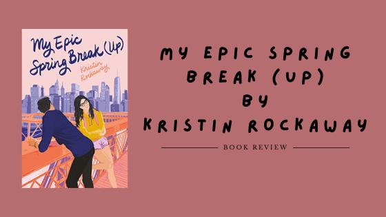 My Epic Spring Break (Up) by Kristin Rockaway