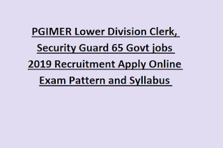 PGIMER Lower Division Clerk, Security Guard 65 Govt jobs 2019 Recruitment Apply Online Exam Pattern and Syllabus