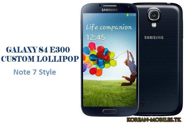 Custom/Rom| Galaxy S4 E300S | L | K Lollipop Rom Style Note 7