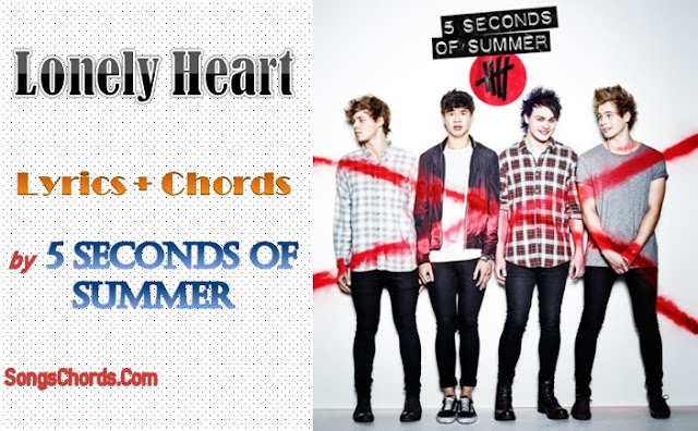 Lonely Heart Chords and Lyrics by 5 Seconds of Summer