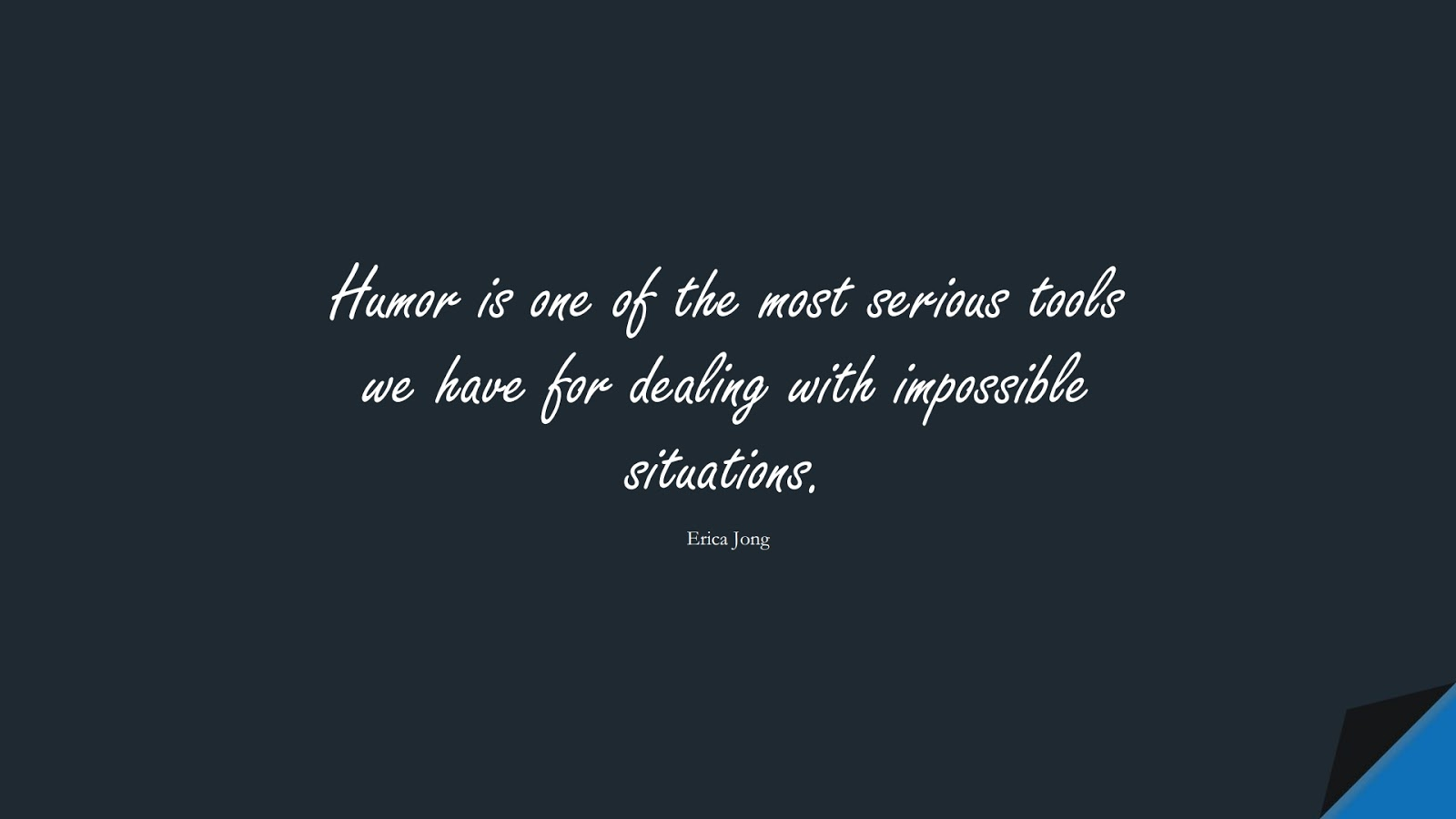 Humor is one of the most serious tools we have for dealing with impossible situations. (Erica Jong);  #DepressionQuotes