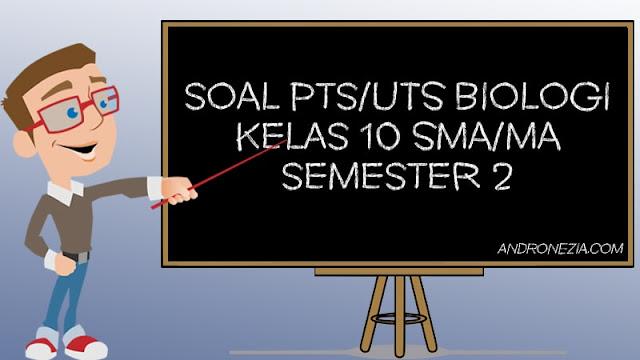 Soal UTS/PTS Biologi Kelas 10 Semester 2 Tahun 2021