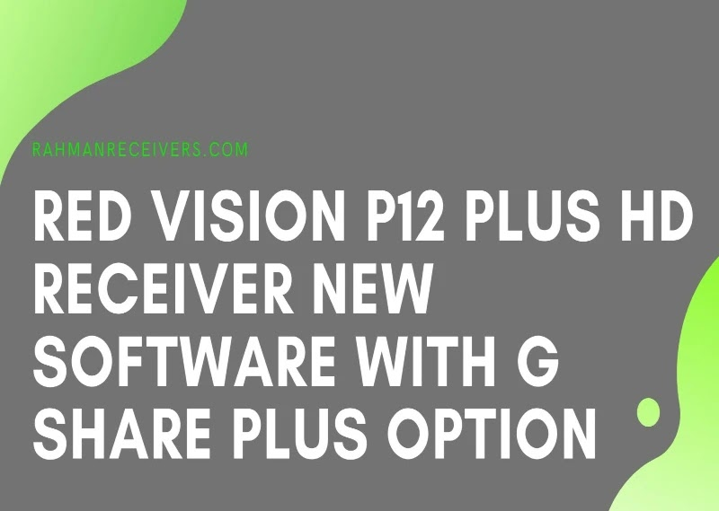 RED VISION P12 PLUS HD RECEIVER NEW SOFTWARE WITH G SHARE PLUS OPTION 02 JUNE 2020