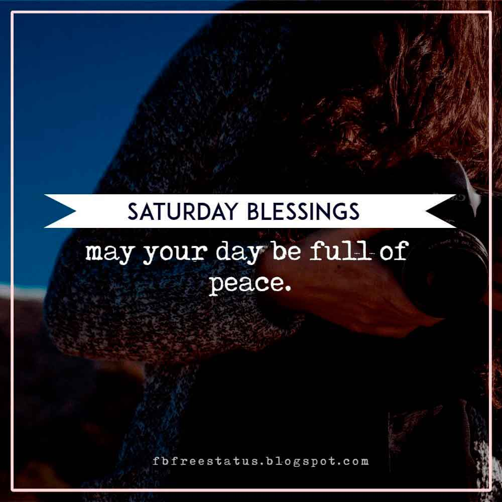 Saturday blessings may your day be full of peace.