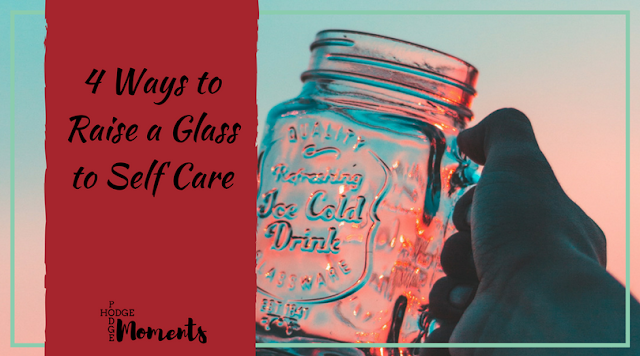 4 Ways to Raise a Glass to Self Care