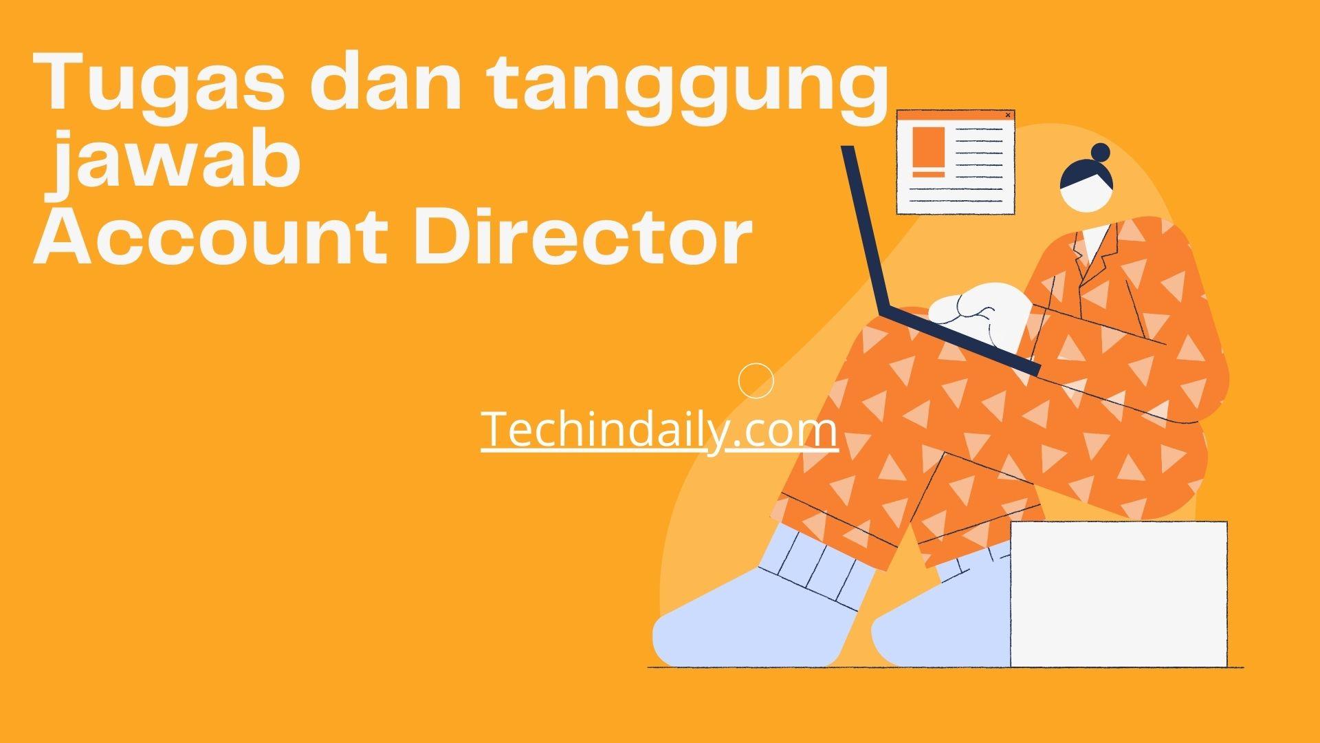 Tugas dan tanggung jawab Account Director